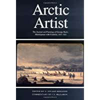 Arctic Artist: The Journal and Paintings of George Back, Midshipman with Franklin, 1819-1822