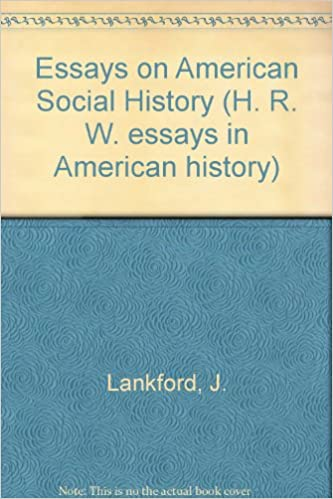 Essays On American Social History Hrw Essays In American History  Essays On American Social History Hrw Essays In American History Series  J Lankford  Amazoncom Books
