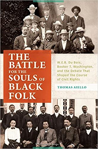 The Battle for the Souls of Black Folk: W.E.B. Du Bois, Booker T. Washington, and the Debate That Shaped the Course of Civil Rights