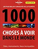 1000 Choses à voir dans le monde - 3ed ~ Lonely Planet