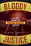 Bloody Justice: The Truth Behind the Bandido Massacre at Shedden