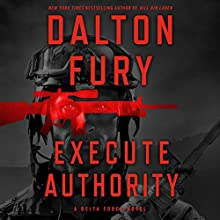 Execute Authority: A Delta Force Novel Audiobook by Dalton Fury Narrated by Ari Fliakos