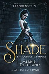 Shade: The Complete Trilogy: A Re-Imagining of Mary Shelley's Frankenstein