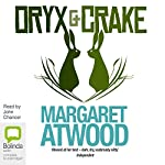 Oryx and Crake : MaddAddam Trilogy, Book 1 | Margaret Atwood