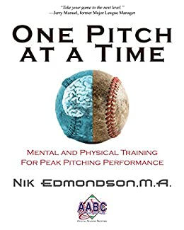 One Pitch at a Time: Mental and Physical Training For Peak Pitching Performance