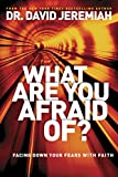 What Are You Afraid Of?: Facing Down Your Fears with Faith