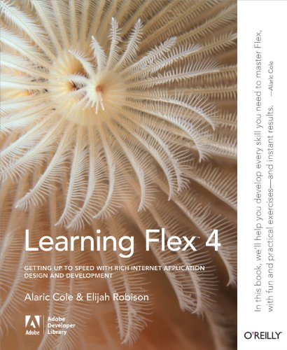 Learning Flex 4: Getting Up to Speed with Rich Internet Application Design and Development (Adobe Developer Library) (Media Adobe Server)