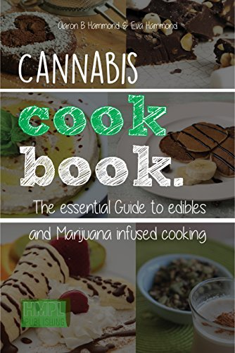 Cannabis Cookbook: The Essential Guide to Edibles and Cooking with Marijuana by Eva Hammond, Aaron Hammond