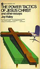 power tactics of jesus christ and other essays That the job of the therapist is to help unblock this power jay's humanity was   edition of the power tactics of jesus christ and other essays jay's students.
