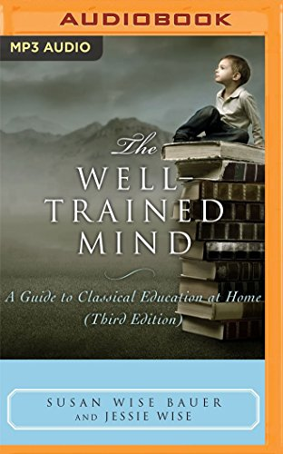The Well-Trained Mind: A Guide to Classical Education at Home (Third Edition) by Audible Studios on Brilliance Audio