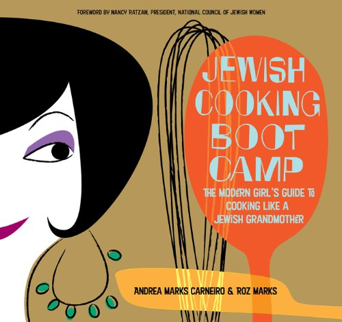 Jewish Cooking Boot Camp: The Modern Girls Guide to Cooking Like a Jewish Grandmother