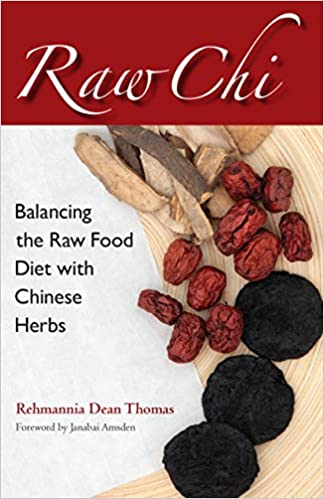 Raw Chi: Balancing the Raw Food Diet with Chinese Herbs ...