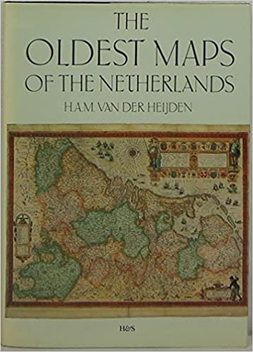The Oldest Maps of the Netherlands An Illustrated and Annotated