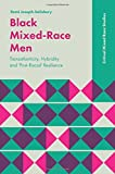 "Remi Joseph-Salisbury, ""Black Mixed-Race Men: Transatlanticity, Hybridity and 'Post-Racial' Resilience"" (Emerald, 2018)"