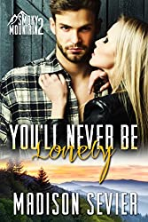 You'll Never Be Lonely: A Smoky Mountain Romance (Smoky Mountain Escapes Book 2)