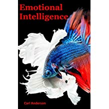 The Perfect Guide of Emotional Intelligence: How To Manage Your Emotions