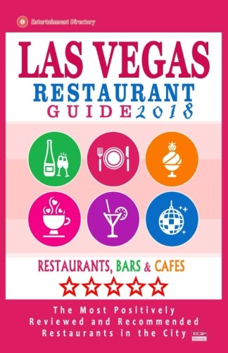 Las Vegas Restaurant Guide 2018: Best Rated Restaurants in Las Vegas, Nevada - 500 Restaurants, Bars and Cafés recommended for Visitors, 2018