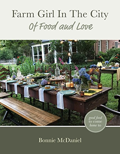 Farm Girl In The City: Of Food and Love by Bonnie McDaniel