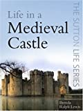 Life in a Medieval Castle, Brenda Lewis, 0750946024