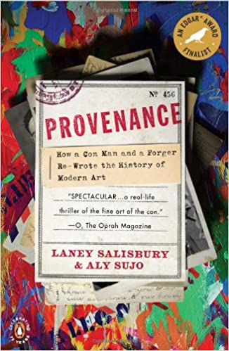 Provenance: How a Con Man and a Forger Rewrote the History