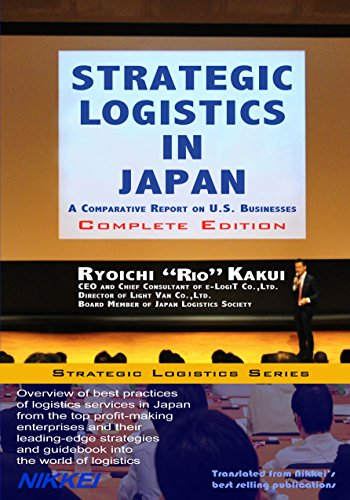 Strategic Logistics in Japan: Complete Edition: A Comparative Report on U.S. Businesses