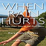 When Rain Hurts: An Adoptive Mother's Journey with Fetal Alcohol Syndrome