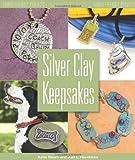 Silver Clay Keepsakes, Kathryn Baum and Judi Hendricks, 0871162857