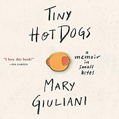 Amazon com: Tiny Hot Dogs: A Memoir in Small Bites (Audible