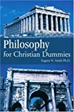 Philosophy for Christian Dummies, Eugene Smith, 0595389473