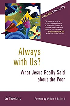 Always with Us?: What Jesus Really Said about the Poor (Prophetic Christianity Series (PC)) by [Theoharis, Liz]