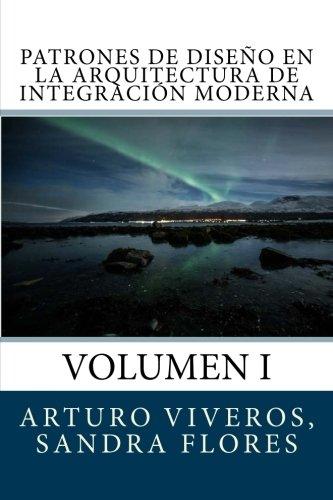 Patrones De Dise O En La Arquitectura De Integraci N Moderna  Volumen I  Volume 1   Spanish Edition