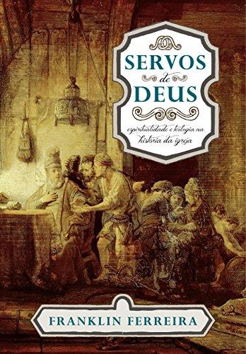 Servos de Deus: Espiritualidade e Teologia na história da igreja