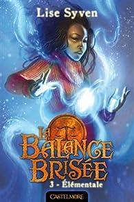 La Balance Brisée, tome 3 : Élémentale  par Lise Syven