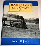 Railroads of Vermont, Robert C. Jones, 1881535134