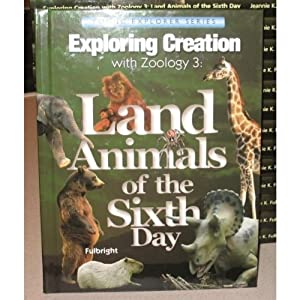 Zoology 3: Land Animals of the Sixth Day (Young Explorer Series) Jeannie K. Fulbright