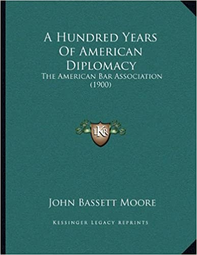 A Hundred Years of American Diplomacy: The American Bar Association (1900)