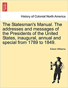 The Statesman's Manual. The addresses and messages of the Presidents of the United States, inaugural, annual and special from 1789 to 1849. VOL. III