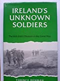 Ireland's Unknown Soldiers : The 16th (Irish) Division in the Great War, Denman, Terence, 0716524953