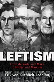 Leftism: From de Sade and Marx to Hitler and Marcuse (English Edition)