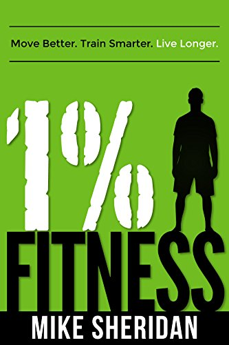 1% Fitness: Move Better. Train Smarter. Live Longer. by [Sheridan, Mike]