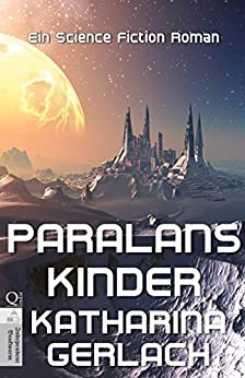 Paralans Kinder: Eine Science Fiction Roman (German Edition) by [Gerlach, Katharina]
