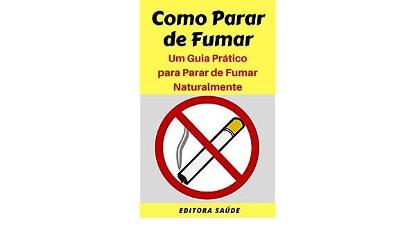 Como Parar de Fumar: Um Guia Prático para Parar de Fumar Naturalmente (Portuguese Edition) eBook: Editora Saúde: Amazon.es: Tienda Kindle