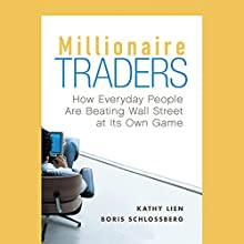 Millionaire Traders: How Everyday People Are Beating Wall Street at Its Own Game | Livre audio Auteur(s) : Kathy Lien, Boris Schlossberg Narrateur(s) : Caroline Shaffer