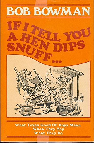 If I Tell You a Hen Dips Snuff...