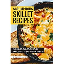 Scrumptious Skillet Recipes: Your Go-to Cookbook of Quick & Easy Dish Ideas!
