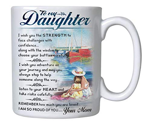 Beautifully Designed Gift For Daughter - To My Daughter Coffee Mug - 11oz Novelty Ceramic Cup - Christmas, Xmas, Birthday, Wedding, Graduation, Valentines Day Gift ideas for daughters Women