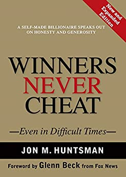 Winners Never Cheat: Even in Difficult Times, New and Expanded Edition by [Huntsman, Jon M.]