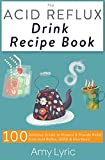 The Acid Reflux Drink Recipe Book: 100 Delicious Drinks to Prevent and Provide Relief from Acid Reflux, GERD and Heartburn (English Edition)