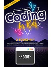 CODING FOR KIDS: 2 BOOKS IN 1: Python For Kids And Scratch Coding For Kids. A Beginners Guide to Computer Programming. Have Fun and Learn to Code Quickly, Even If You'Re New To Programming.