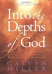 Into the Depths of God: Where Eyes See the Invisible, Ears Hear the Inaudible, and Minds Conceive the Inconceivable